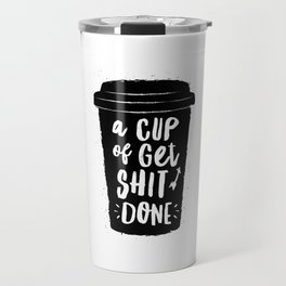 A Cup of Get Shit Done black and white typography poster design home wall decor kitchen poster Travel Mug