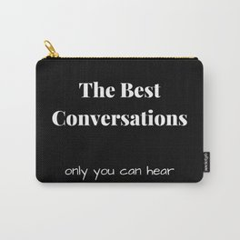 The Best Conversations Only You Can Hear Carry-All Pouch