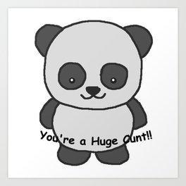 Panda says you're a huge cunt Art Print
