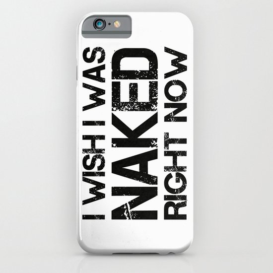 I wish i was naked right now iPhone & iPod Case