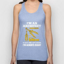 I'm An Architect. To Save Time Let's Assume I'm Always Right Unisex Tank Top