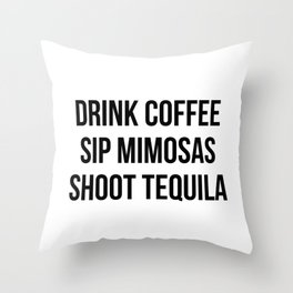 Drink Coffee Sip Mimosas Shoot Tequila Throw Pillow