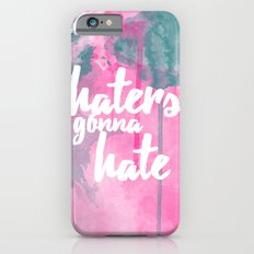 Haters Gonna Hate Slim Case iPhone 6s
