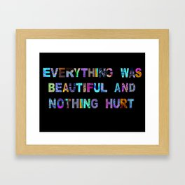 everything was beautiful and nothing hurt Framed Art Print