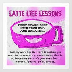 LATTE LIFE LESSONS ~ Breathe, Relax, Repeat.. Art Print