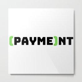 PAYMENT Metal Print