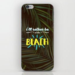 I'll rather be at the beach iPhone Skin