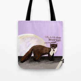 Why did the Stone Marten cross the road? Tote Bag