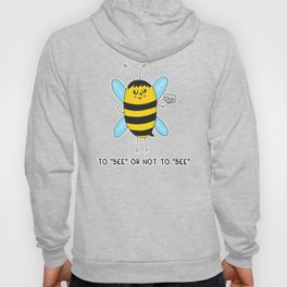 To BEE or not to BEE Hoody
