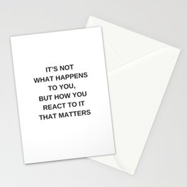 Stoic Wisdom Quotes - It is not what happens to you but how you react to it that matters Stationery Cards