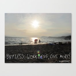 buy less; work less; live more! Canvas Print
