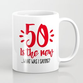 50 is the new ...What was I saying? Coffee Mug