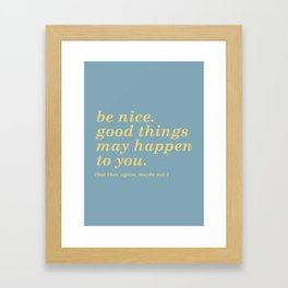 Good Things May Happen...but they might not Framed Art Print