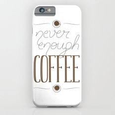 It's never enough coffee! Slim Case iPhone 6s