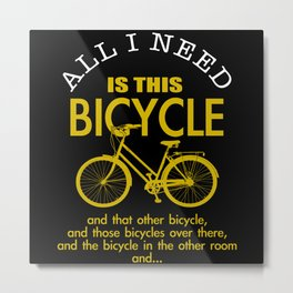All I Need Is This Bicycle And Metal Print