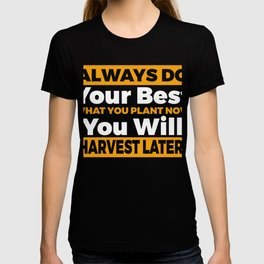 Always Do Your Best What You Plant Now T-shirt