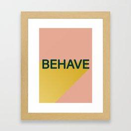 Behave Framed Art Print