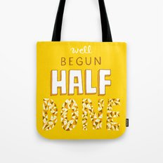 Well Begun, Half Done Tote Bag