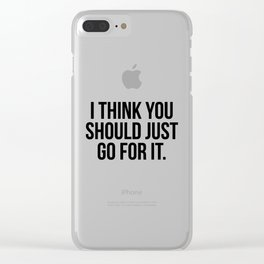I think you should just go for it Clear iPhone Case