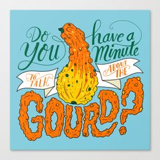 A Minute for the Gourd Canvas Print