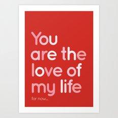 Love of my life Art Print