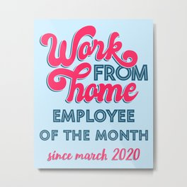 Work From Home Employee of The Month Since March 2020 III Metal Print