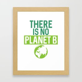 There Is No Planet B Support Green Environmentalism Framed Art Print