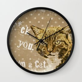 F*ck you.  I am a cat, grumpily Cat with funny Quote Wall Clock