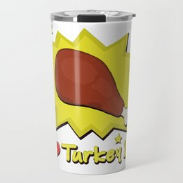 I LOVE TURKEY LEG Travel Mug