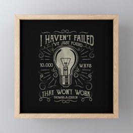 I haven't failed,i've just found 10000 ways that won't work.Thomas A. Edison Framed Mini Art Print