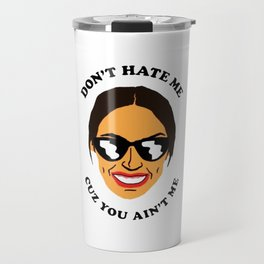 Don't Hate Me Cuz You Hate Me Alexandria Ocasio-Cortez Travel Mug