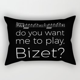 Bassoon - Do you want me to play, Bizet? (black) Rectangular Pillow