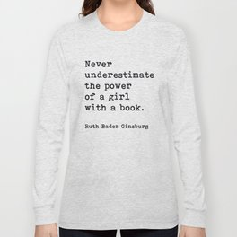 RBG, Never Underestimate The Power Of A Girl With A Book, Long Sleeve T-shirt