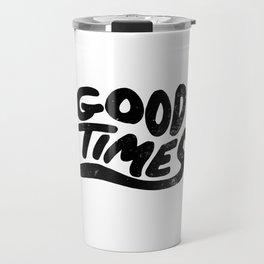 Good Times Travel Mug