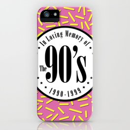 """In Memory of """"The 90's"""" iPhone Case"""