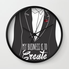 My Business is to Create Wall Clock