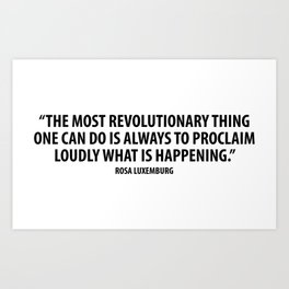 The most revolutionary thing one can do is always to proclaim loudly what is happening. Art Print