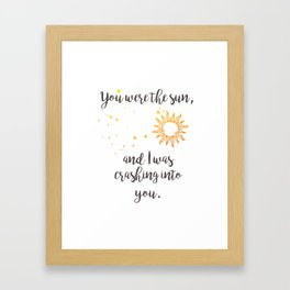 """""""You were the sun"""" Baz Quote Print Framed Art Print"""