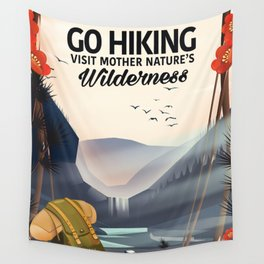 Go Hiking - Visit mother Nature's Wilderness. Wall Tapestry