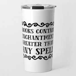 Books Contain Enchantment Greater Than Any Spell Travel Mug