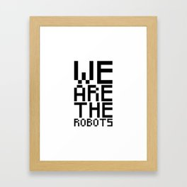We are the robots Framed Art Print