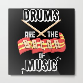 Drums are the Bacon of Music Metal Print