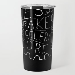 Less Brakes Accelerate More  Travel Mug