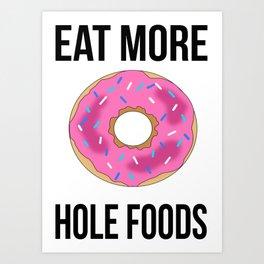 Eat More Hole Foods Art Print