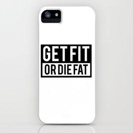 Get Fit or Die Fat iPhone Case