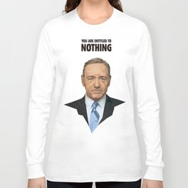 You are entitled to nothing - Frank Underwood Long Sleeve T-shirt