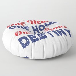 We Share One Heart One Home And One Glorious Destiny Floor Pillow