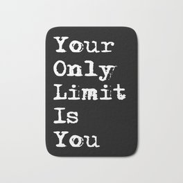 Your Only Limit is You - Motivational Typography Saying Bath Mat