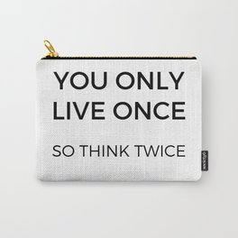 YOU ONLY LIVE ONCE SO THINK TWICE Carry-All Pouch