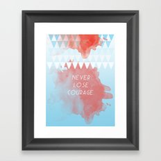 Never lose courage Framed Art Print